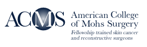 ACMS American College of Mohs Surgery - Fellowship trained skin cancer and recontructive surgeons